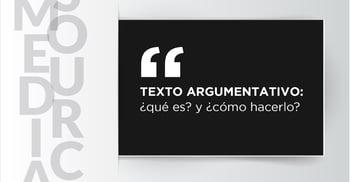 Texto argumentativo: qué es y cómo hacerlo