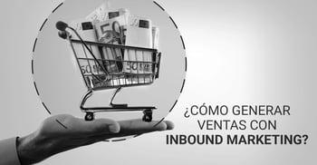 ¿Cómo generar ventas con Inbound Marketing?
