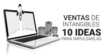 Ventas de intangibles: 10 ideas para impulsarlas