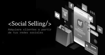 Social Selling: cómo adquirir clientes a partir de tus redes sociales