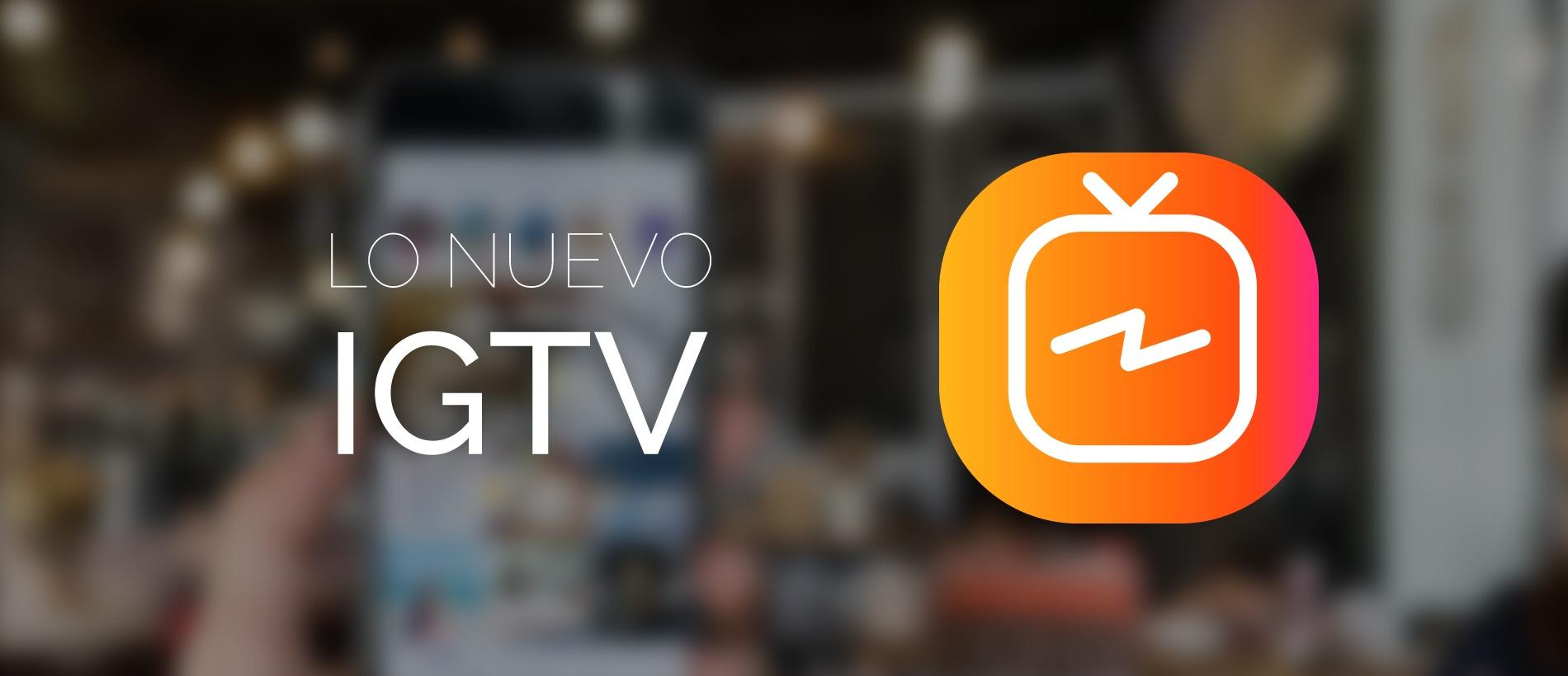 IGTV: Todo lo que necesitas saber de la nueva app de Instagram