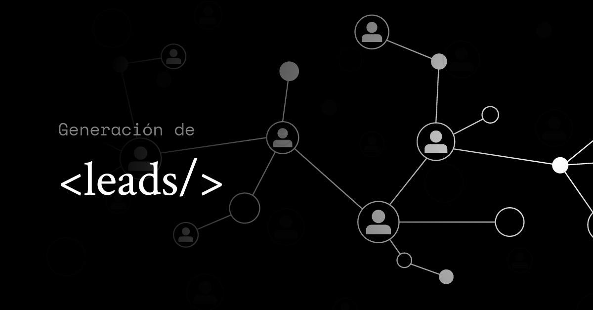 Generación de leads: Técnicas y canales de captación