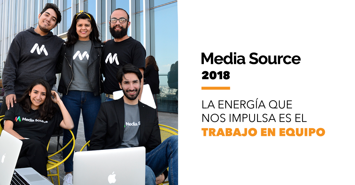 Media Source 2018: La energía que nos impulsa es el trabajo en equipo.