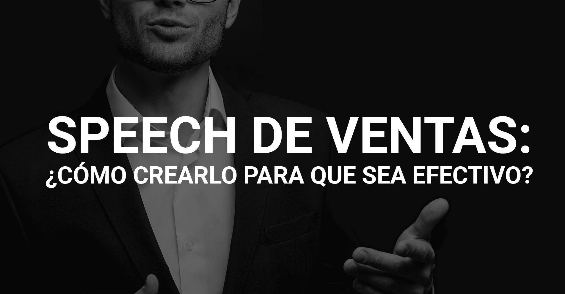 Speech de Ventas: ¿Cómo crearlo para que sea efectivo?